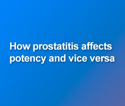 How prostatitis affects potency and vice versa