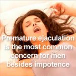 Premature ejaculation is the most common concern for men besides impotence