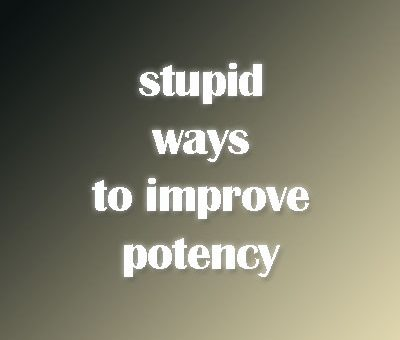 The most stupid ways to improve potency in men